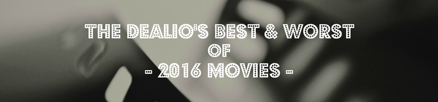 Movies: The Dealio's Best & Worsts From 2016
